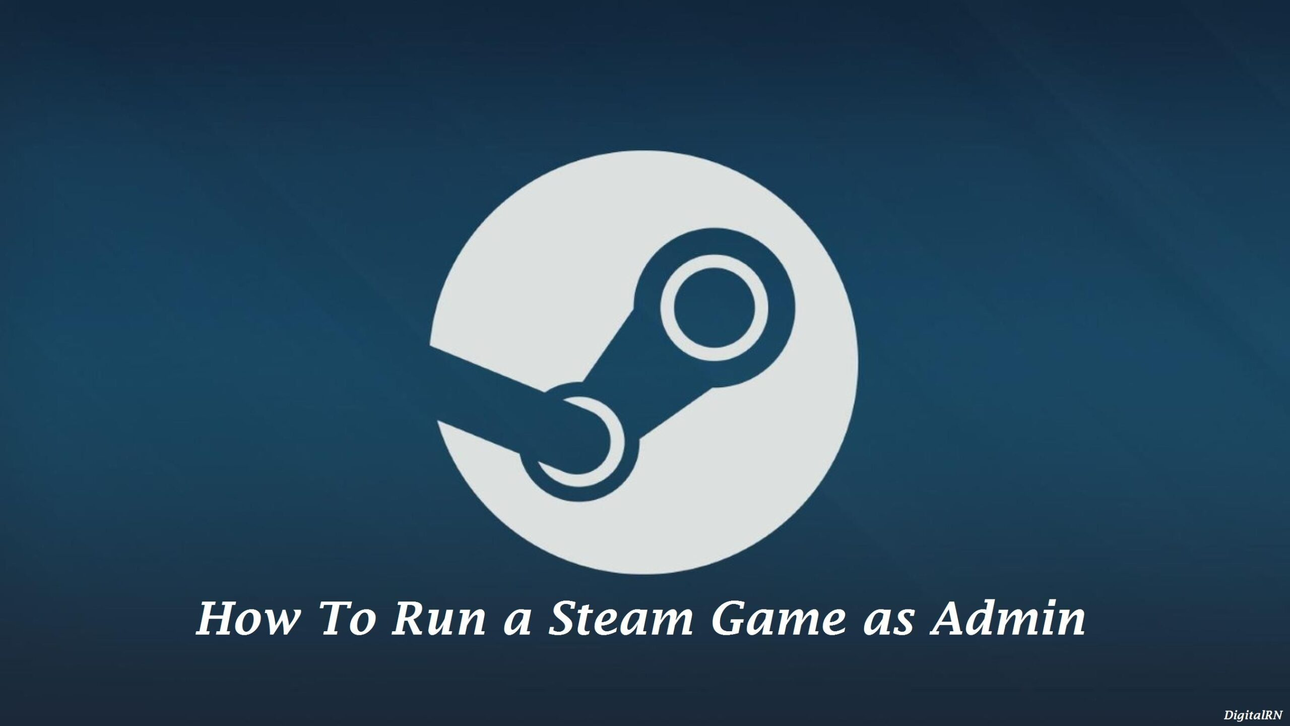 How To Run Steam Games As Administrator Windows 10 Right